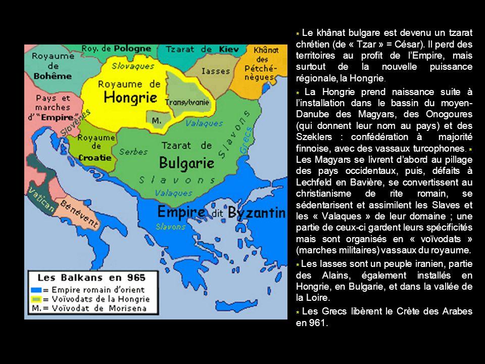 * Le khânat bulgare est devenu un tzarat chrétien (de « Tzar » = César). Il perd des territoires au profit de lEmpire, mais surtout de la nouvelle pui