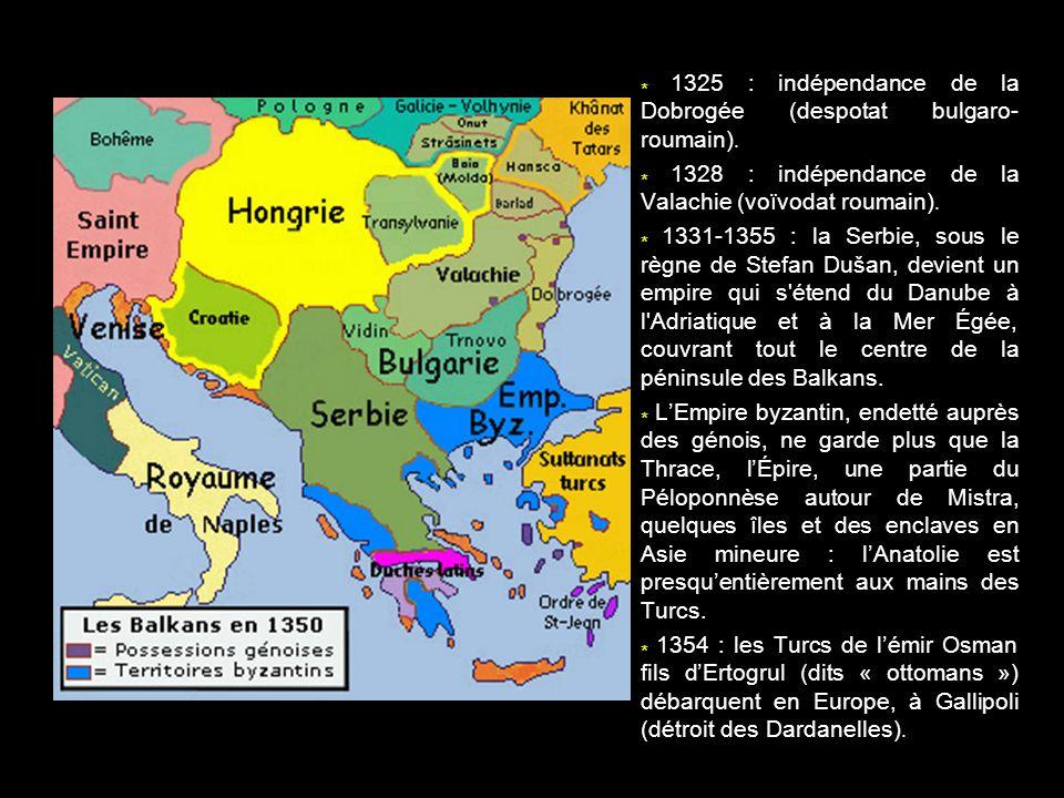 * 1325 : indépendance de la Dobrogée (despotat bulgaro- roumain). * 1328 : indépendance de la Valachie (voïvodat roumain). * 1331-1355 : la Serbie, so