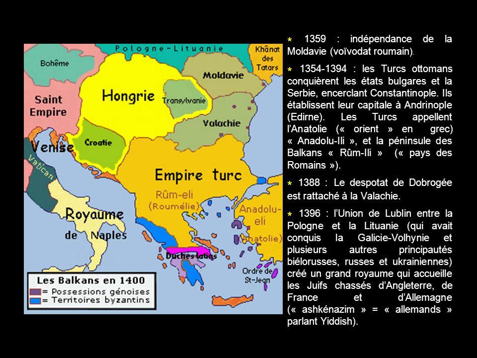 * 1359 : indépendance de la Moldavie (voïvodat roumain ). * 1354-1394 : les Turcs ottomans conquièrent les états bulgares et la Serbie, encerclant Con