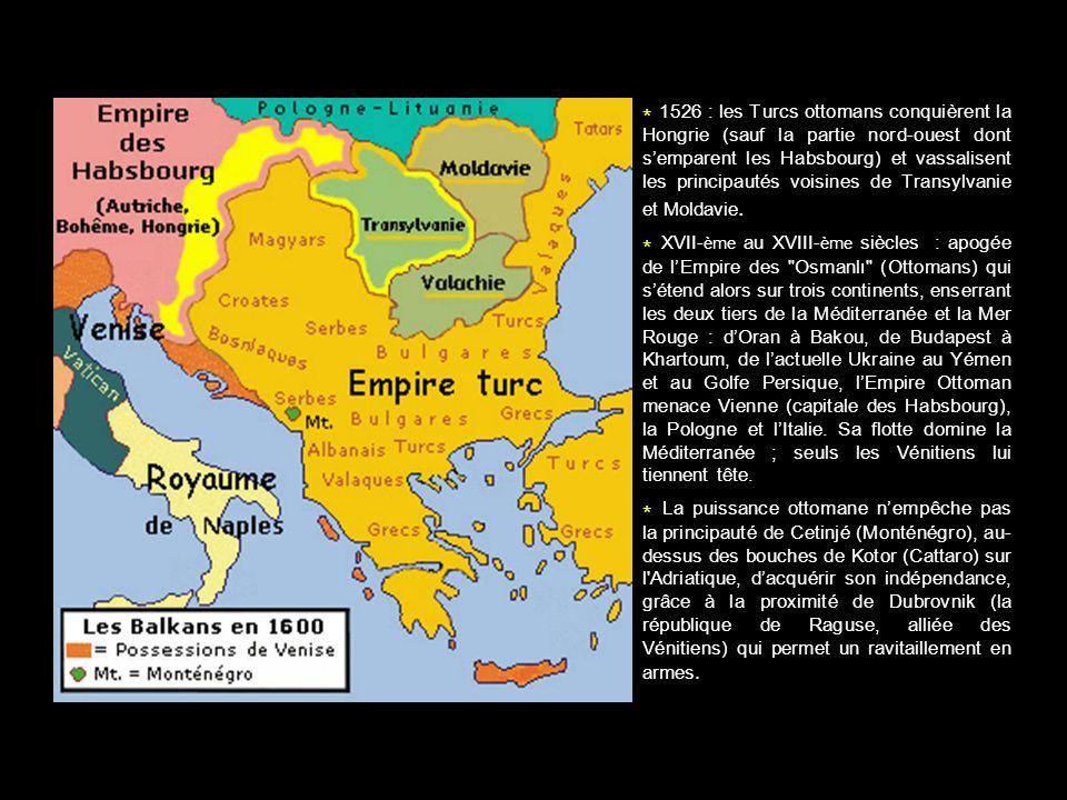 * 1526 : les Turcs ottomans conquièrent la Hongrie (sauf la partie nord-ouest dont semparent les Habsbourg) et vassalisent les principautés voisines d
