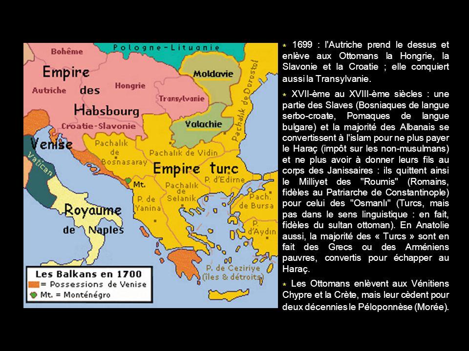 * 1699 : l'Autriche prend le dessus et enlève aux Ottomans la Hongrie, la Slavonie et la Croatie ; elle conquiert aussi la Transylvanie. * XVII-ème au