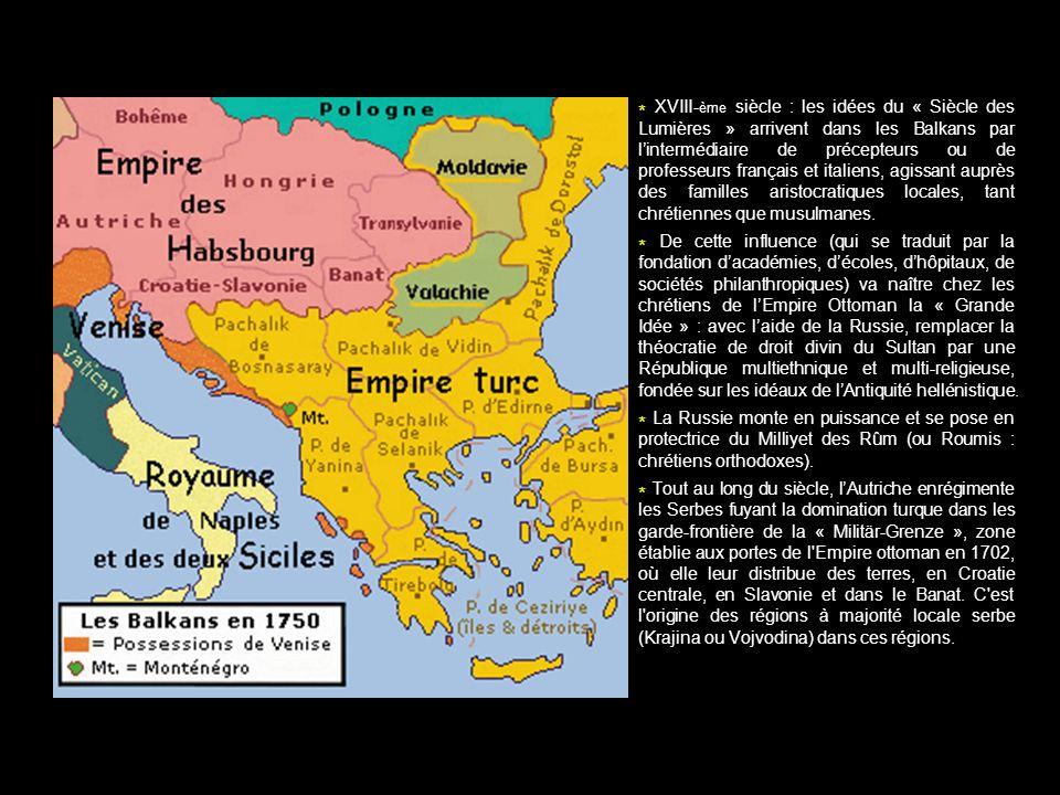 * XVIII- ème siècle : les idées du « Siècle des Lumières » arrivent dans les Balkans par lintermédiaire de précepteurs ou de professeurs français et i