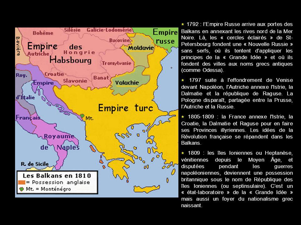 * 1792 : lEmpire Russe arrive aux portes des Balkans en annexant les rives nord de la Mer Noire. Là, les « cercles éclairés » de St- Petersbourg fonde