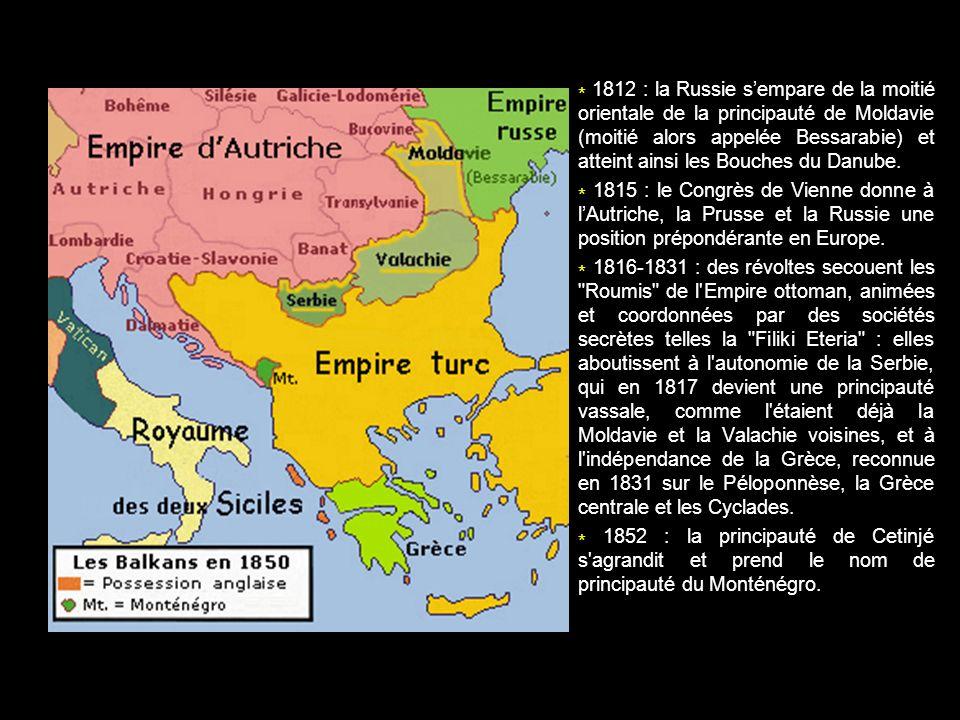 * 1812 : la Russie sempare de la moitié orientale de la principauté de Moldavie (moitié alors appelée Bessarabie) et atteint ainsi les Bouches du Danu