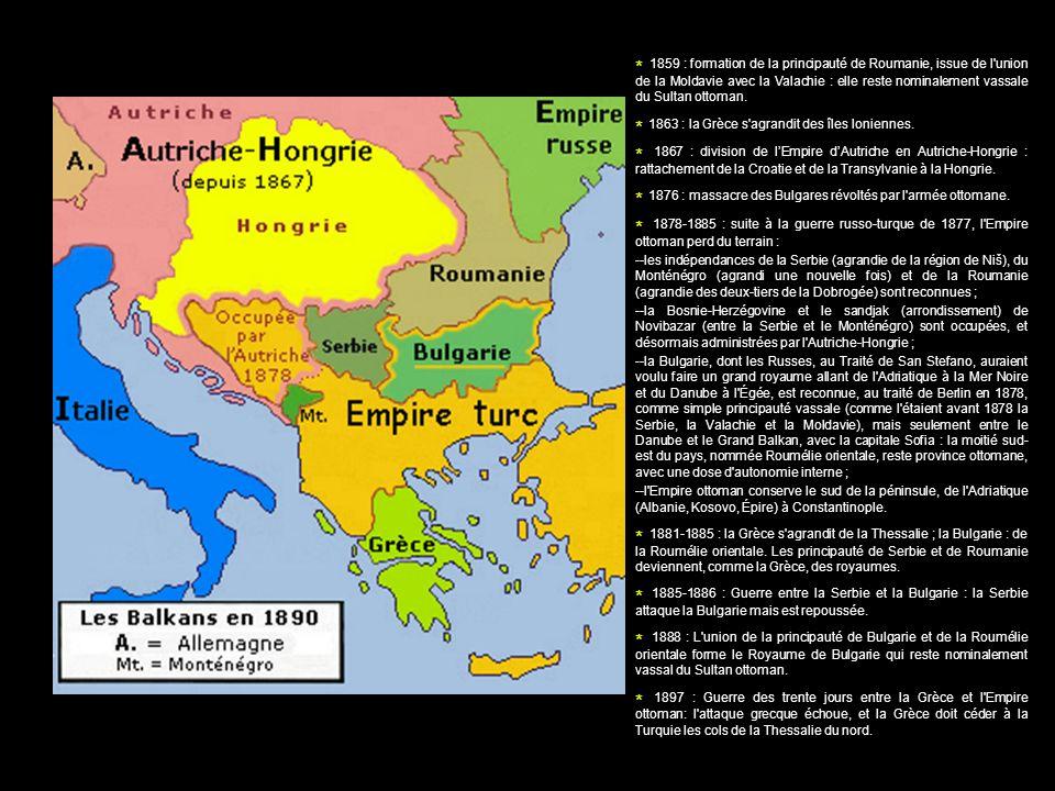* 1859 : formation de la principauté de Roumanie, issue de l'union de la Moldavie avec la Valachie : elle reste nominalement vassale du Sultan ottoman