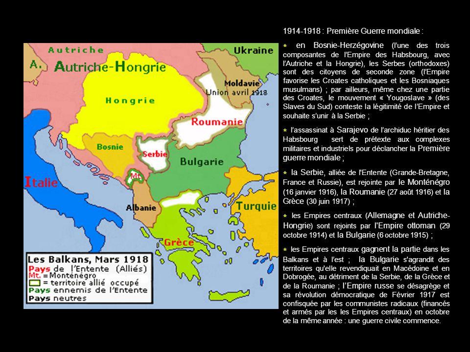 1914-1918 : Première Guerre mondiale : * en Bosnie-Herzégovine (lune des trois composantes de lEmpire des Habsbourg, avec lAutriche et la Hongrie), le