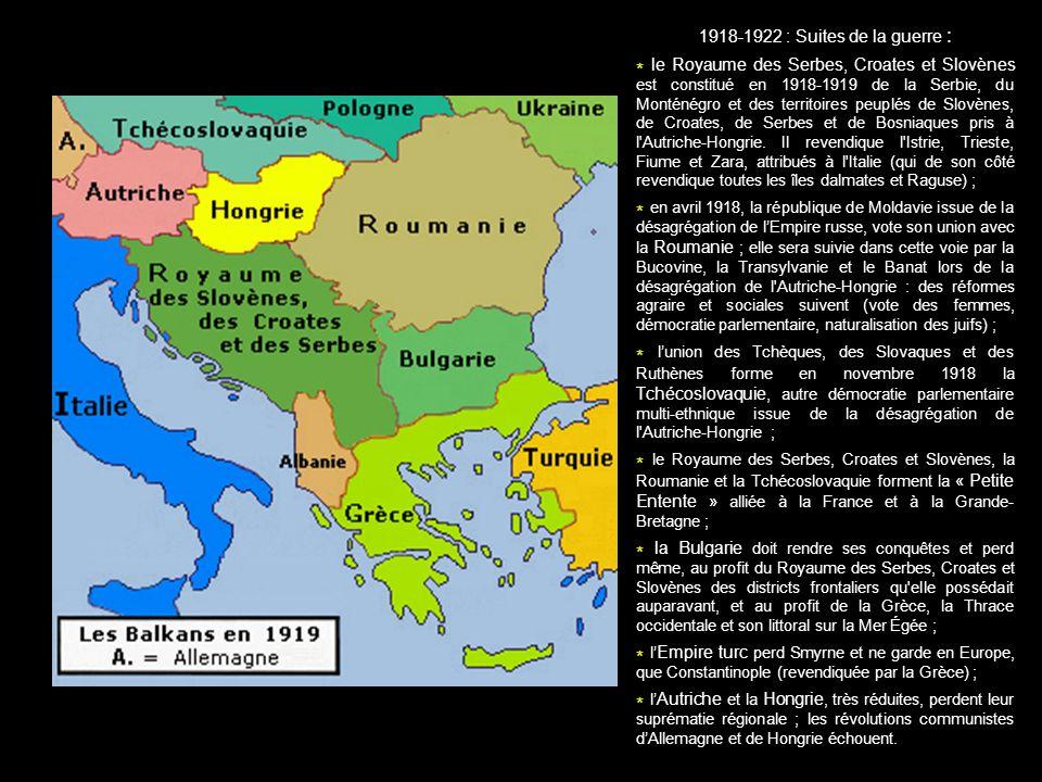 1918-1922 : Suites de la guerre : * le Royaume des Serbes, Croates et Slovènes est constitué en 1918-1919 de la Serbie, du Monténégro et des territoir
