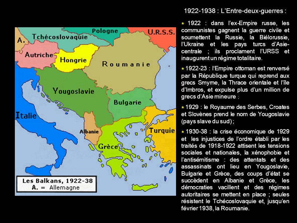 1922-1938 : LEntre-deux-guerres : * 1922 : dans lex-Empire russe, les communistes gagnent la guerre civile et soumettent la Russie, la Biélorussie, lU