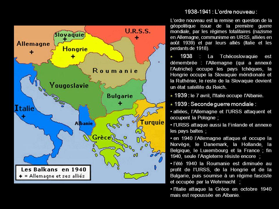 1938-1941 : Lordre nouveau : Lordre nouveau est la remise en question de la géopolitique issue de la première guerre mondiale, par les régimes totalit
