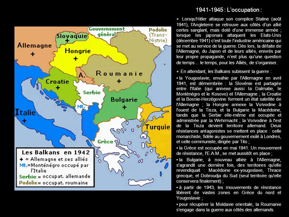 1941-1945 : Loccupation : * LorsquHitler attaque son complice Staline (août 1941), lAngleterre se retrouve aux côtés dun allié certes sanglant, mais d