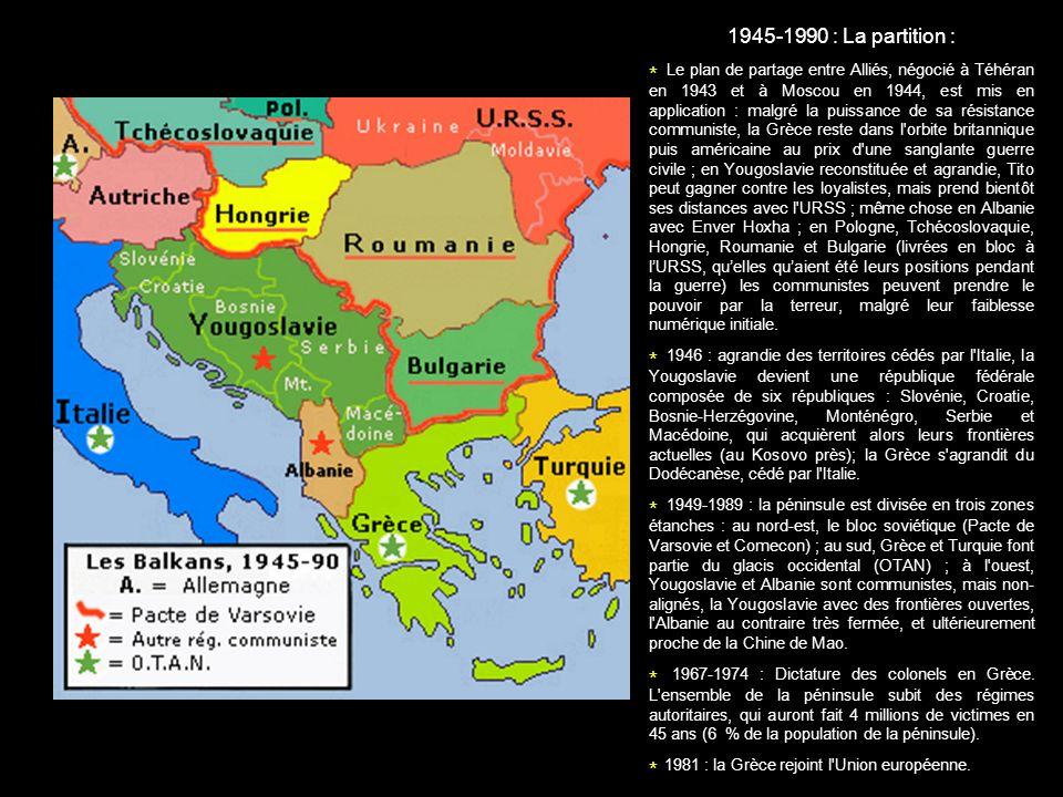 1945-1990 : La partition : * Le plan de partage entre Alliés, négocié à Téhéran en 1943 et à Moscou en 1944, est mis en application : malgré la puissa