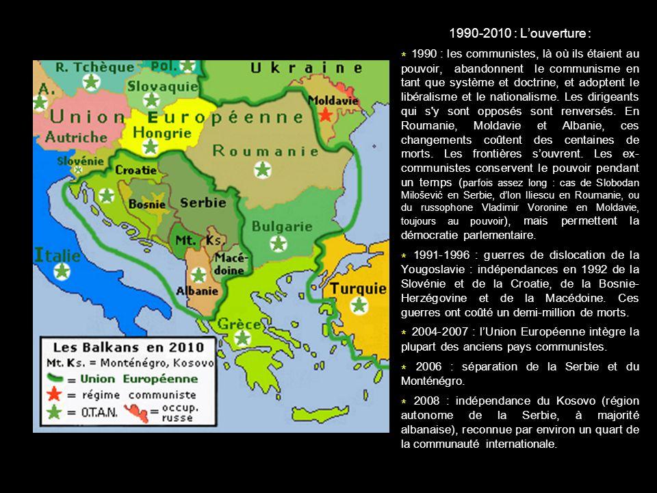 1990-2010 : Louverture : * 1990 : les communistes, là où ils étaient au pouvoir, abandonnent le communisme en tant que système et doctrine, et adopten