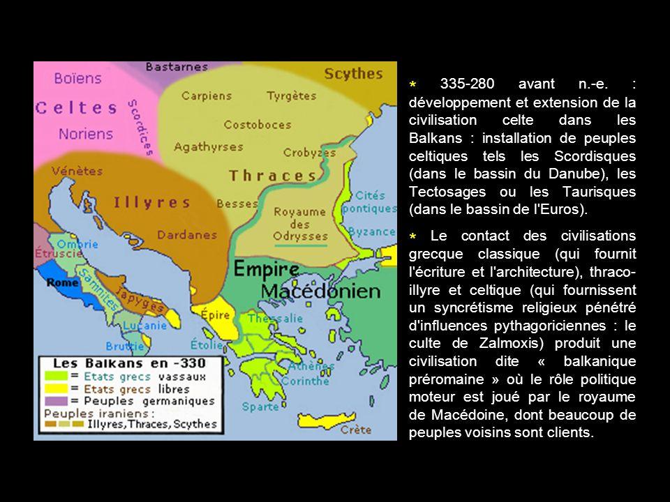 * 335-280 avant n.-e. : développement et extension de la civilisation celte dans les Balkans : installation de peuples celtiques tels les Scordisques