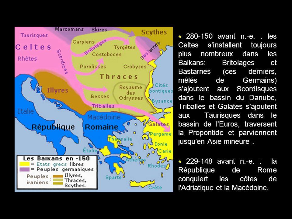 * 280-150 avant n.-e. : les Celtes sinstallent toujours plus nombreux dans les Balkans: Britolages et Bastarnes (ces derniers, mêlés de Germains) sajo