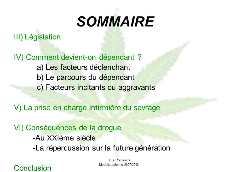 SOMMAIRE III) Législation IV) Comment devient-on dépendant ? a) Les facteurs déclenchant b) Le parcours du dépendant c) Facteurs incitants ou aggravan