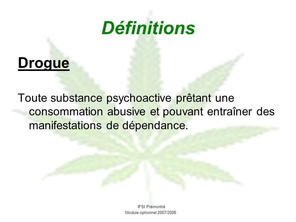 Définitions Drogue Toute substance psychoactive prêtant une consommation abusive et pouvant entraîner des manifestations de dépendance. IFSI Prémontré