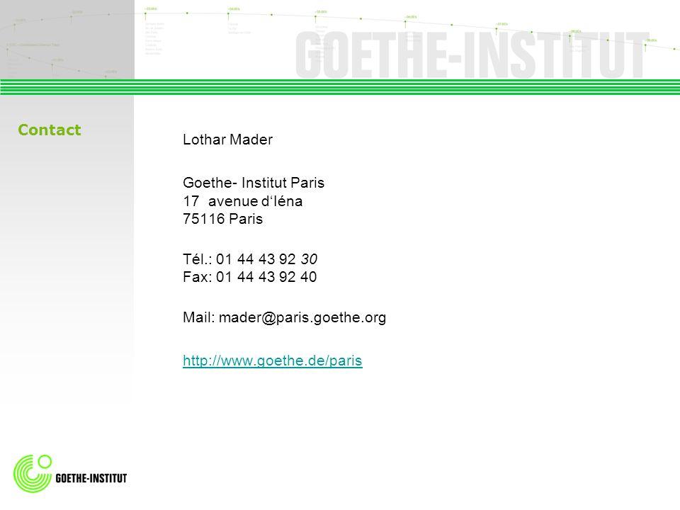 Lothar Mader Goethe- Institut Paris 17 avenue dIéna 75116 Paris Tél.: 01 44 43 92 30 Fax: 01 44 43 92 40 Mail: mader@paris.goethe.org http://www.goeth