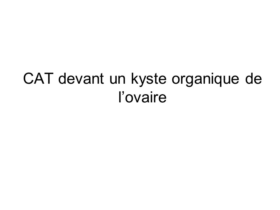 Kystes ovariens organiques: quel abord chirurgical.