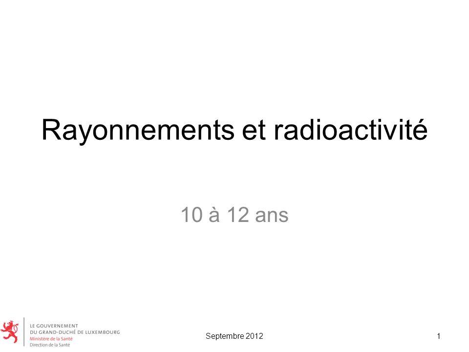 Rayonnements et radioactivité 10 à 12 ans 1Septembre 2012