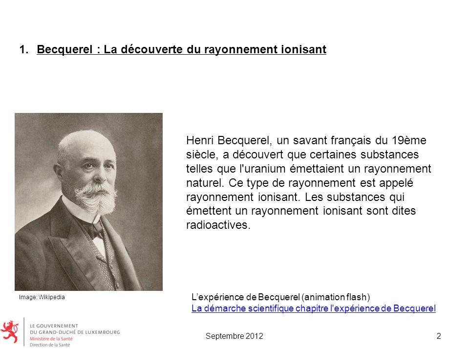 1.Becquerel : La découverte du rayonnement ionisant Henri Becquerel, un savant français du 19ème siècle, a découvert que certaines substances telles q