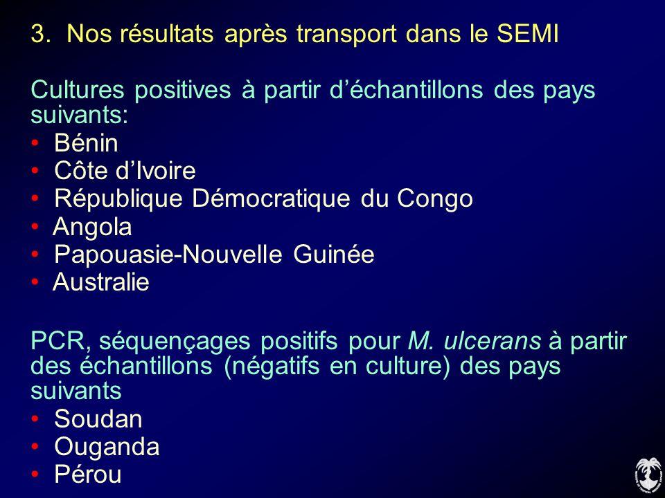 3. Nos résultats après transport dans le SEMI Cultures positives à partir déchantillons des pays suivants: Bénin Côte dIvoire République Démocratique