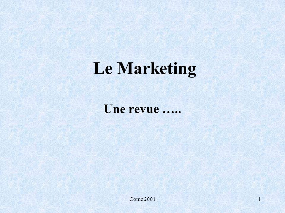 Come 20011 Le Marketing Une revue …..
