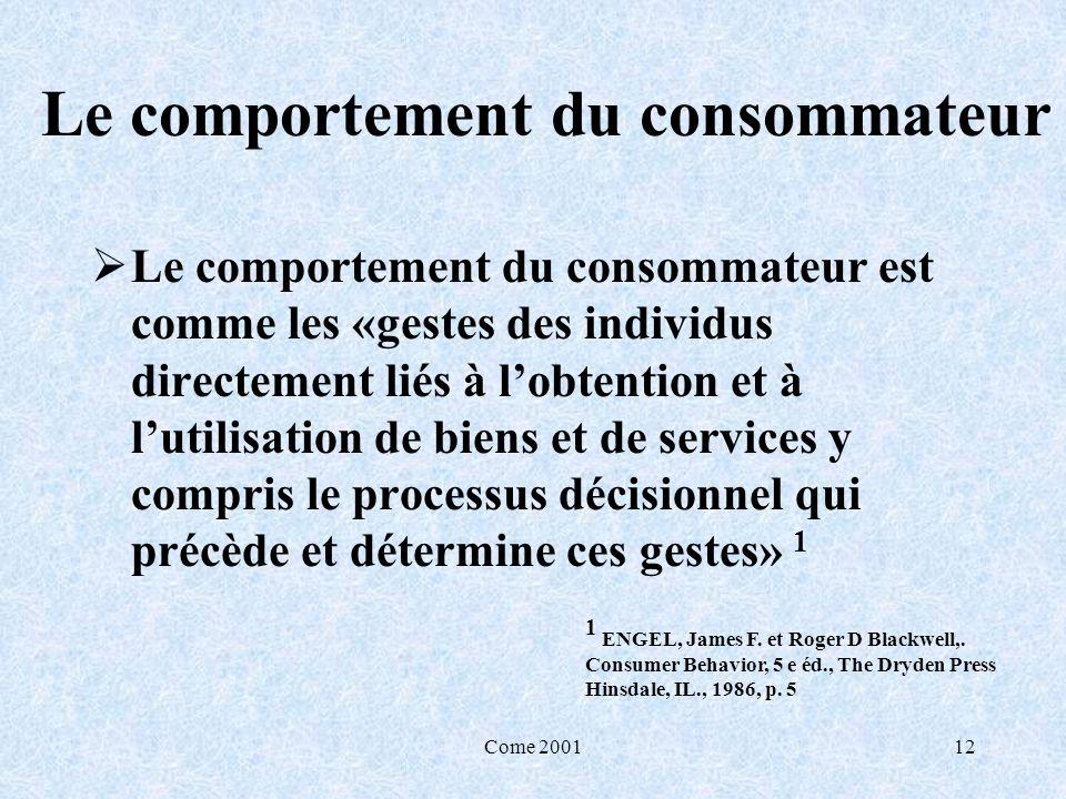 Come 200112 Le comportement du consommateur Le comportement du consommateur est comme les «gestes des individus directement liés à lobtention et à lut