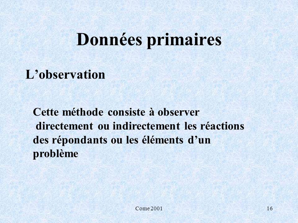 Come 200116 Données primaires Lobservation Cette méthode consiste à observer directement ou indirectement les réactions des répondants ou les éléments