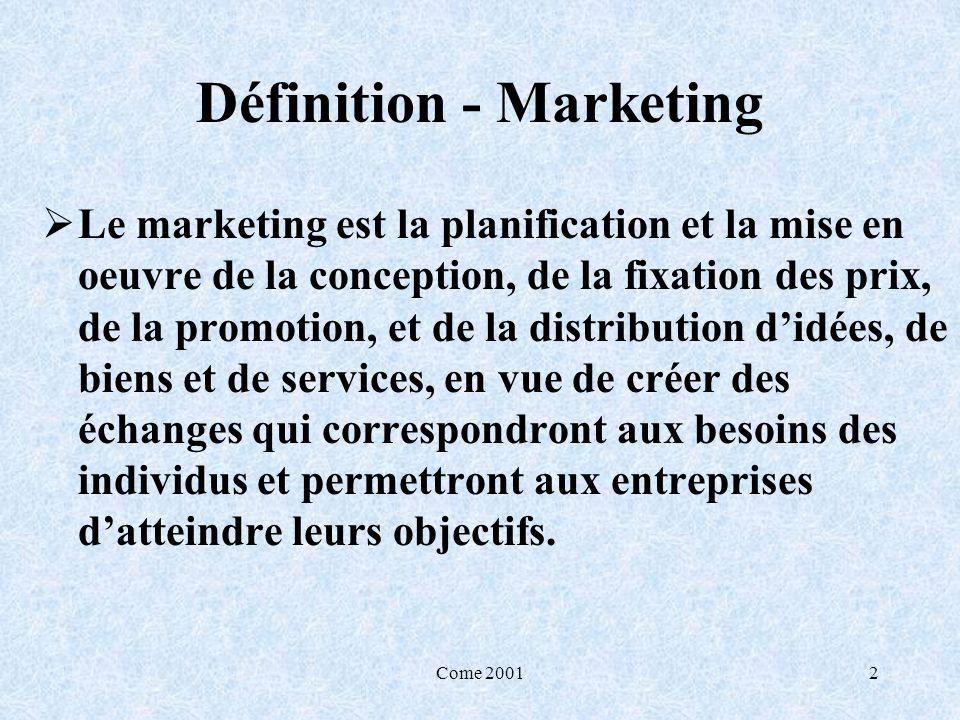 Come 20012 Définition - Marketing Le marketing est la planification et la mise en oeuvre de la conception, de la fixation des prix, de la promotion, e