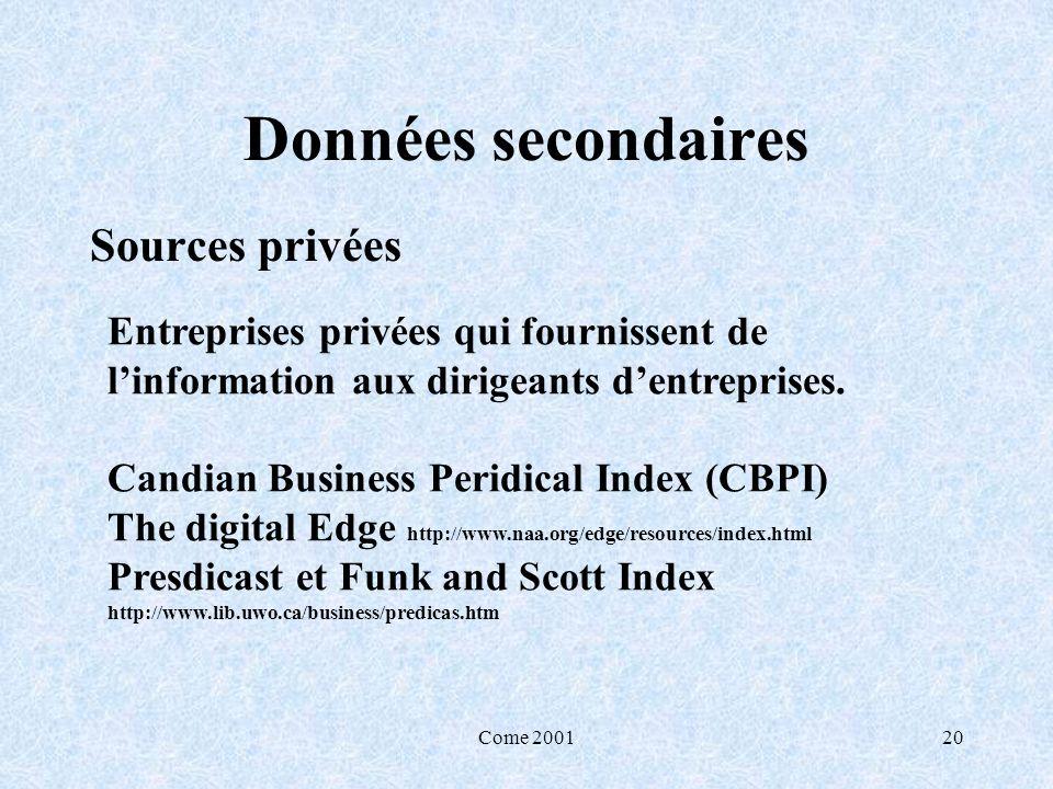 Come 200120 Données secondaires Sources privées Entreprises privées qui fournissent de linformation aux dirigeants dentreprises. Candian Business Peri