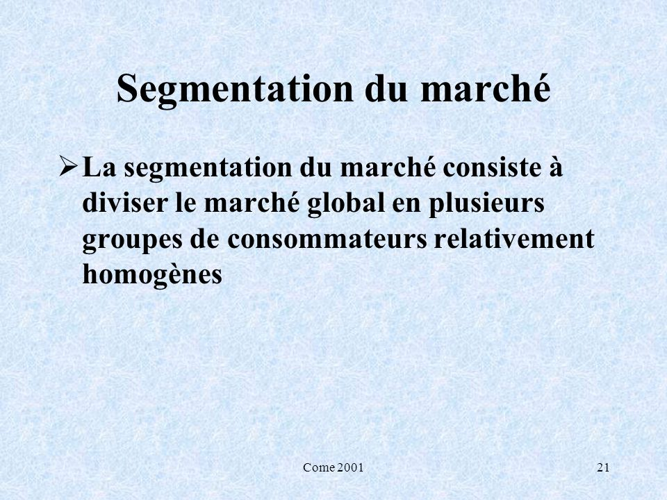 Come 200121 Segmentation du marché La segmentation du marché consiste à diviser le marché global en plusieurs groupes de consommateurs relativement ho
