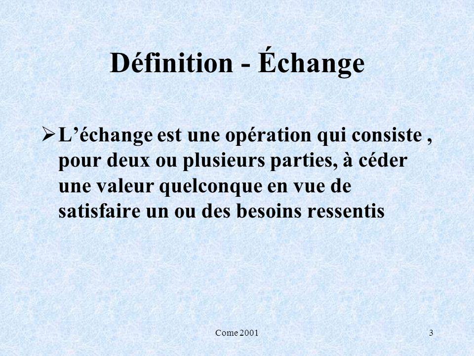 Come 20013 Définition - Échange Léchange est une opération qui consiste, pour deux ou plusieurs parties, à céder une valeur quelconque en vue de satis