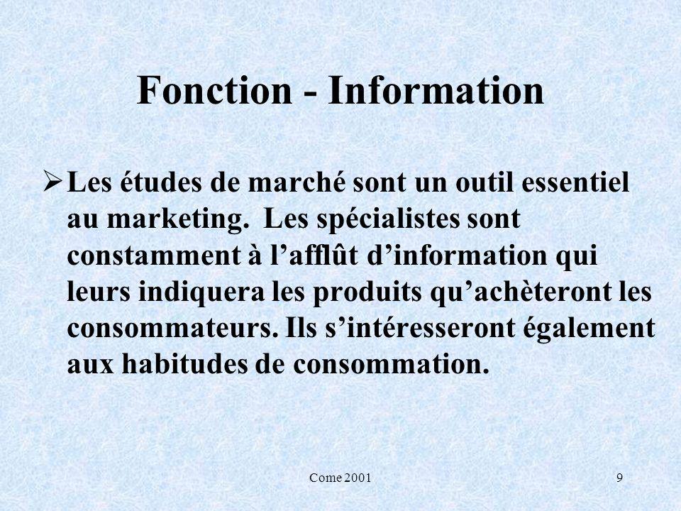 Come 20019 Fonction - Information Les études de marché sont un outil essentiel au marketing. Les spécialistes sont constamment à lafflût dinformation