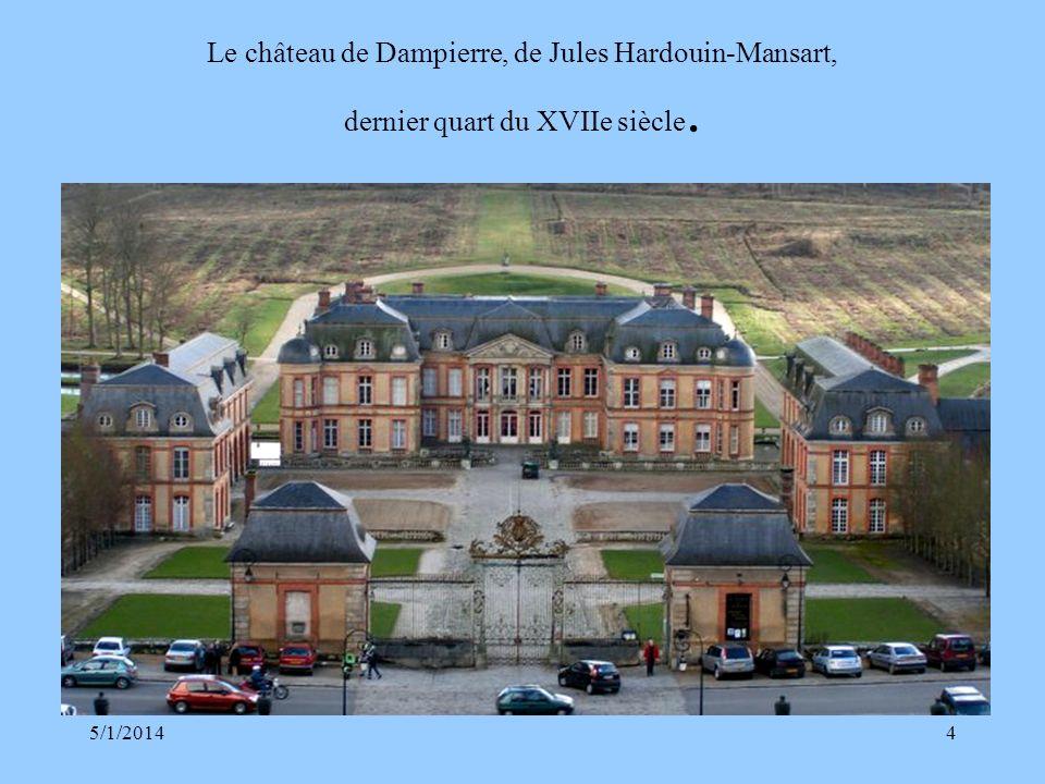 5/1/20144 Le château de Dampierre, de Jules Hardouin-Mansart, dernier quart du XVIIe siècle.