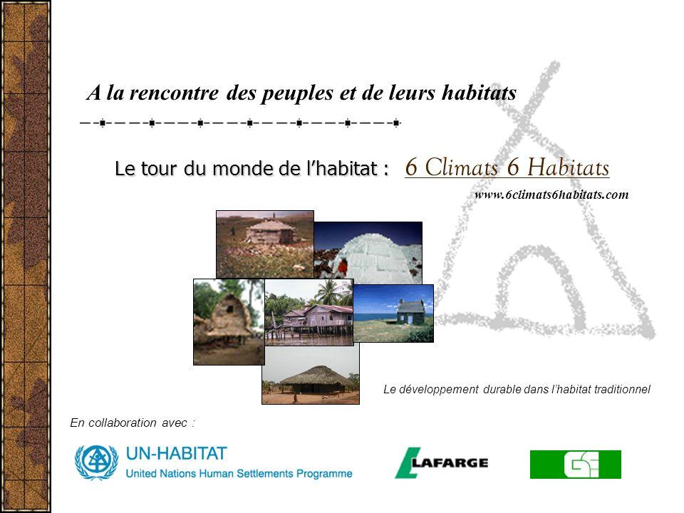 A la rencontre des peuples et de leurs habitats Le tour du monde de lhabitat : Le tour du monde de lhabitat : 6 Climats 6 Habitats Le développement du