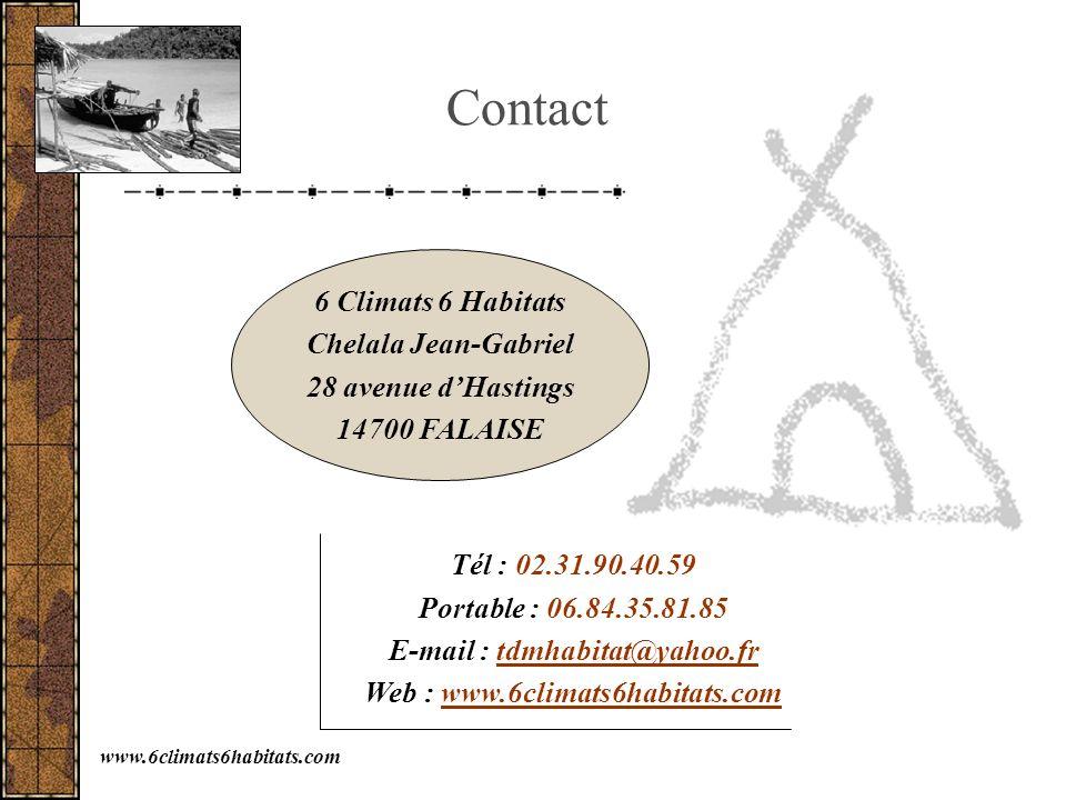 6 Climats 6 Habitats Chelala Jean-Gabriel 28 avenue dHastings 14700 FALAISE Tél : 02.31.90.40.59 Portable : 06.84.35.81.85 E-mail : tdmhabitat@yahoo.f