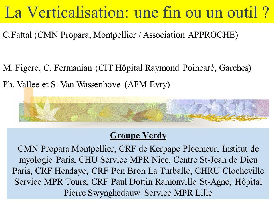 La Verticalisation: une fin ou un outil ? Groupe Verdy CMN Propara Montpellier, CRF de Kerpape Ploemeur, Institut de myologie Paris, CHU Service MPR N