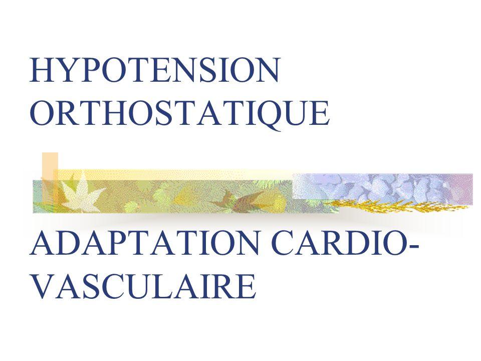 HYPOTENSION ORTHOSTATIQUE ADAPTATION CARDIO- VASCULAIRE