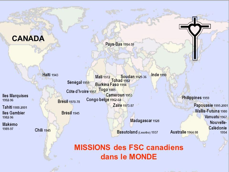 MISSIONS des FSC canadiens dans le MONDE Madagascar 1928 Soudan 1929-36 Haïti 1943 Basutoland (Lesotho) 1937 Brésil 1945 Chili 1945 Cameroun 1953 Pays
