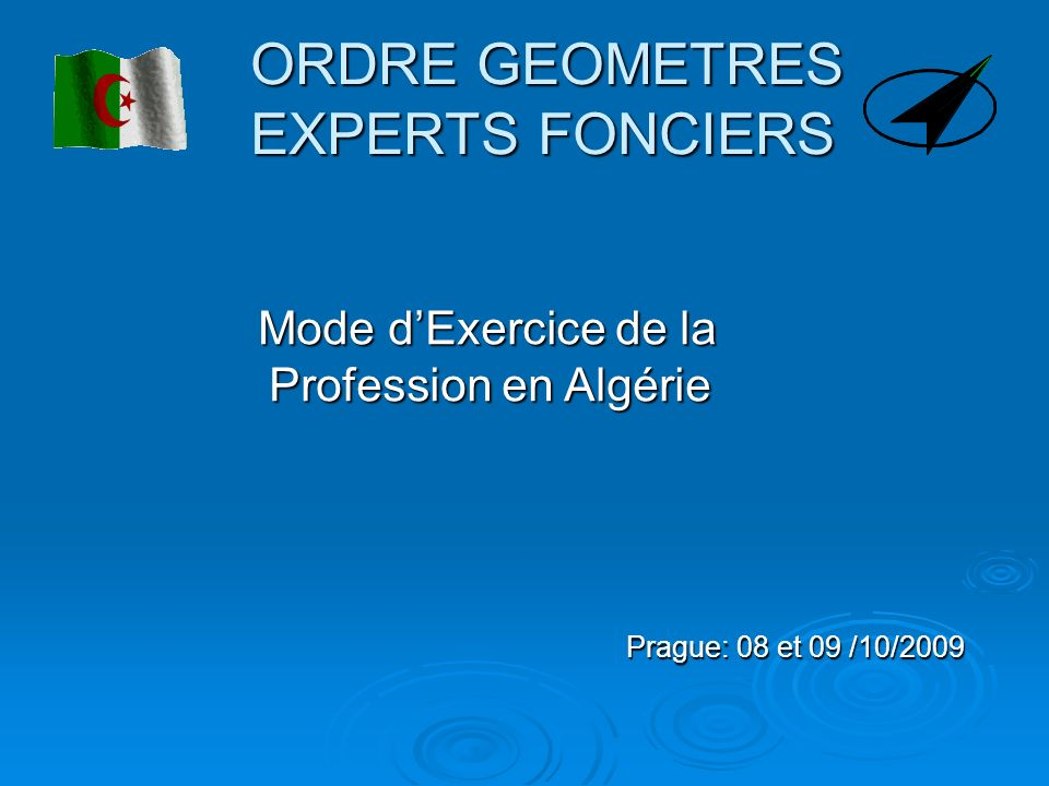 ORDRE GEOMETRES EXPERTS FONCIERS Prague: 08 et 09 /10/2009 Mode dExercice de la Profession en Algérie Mode dExercice de la Profession en Algérie