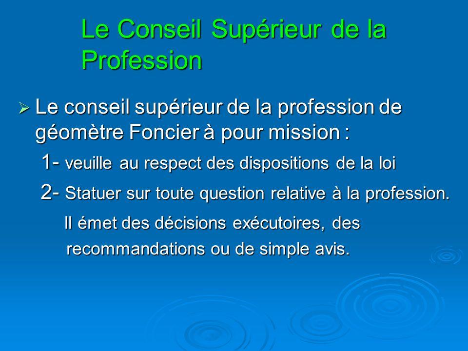 Le Conseil Supérieur de la Profession Le conseil supérieur de la profession de géomètre Foncier à pour mission : Le conseil supérieur de la profession