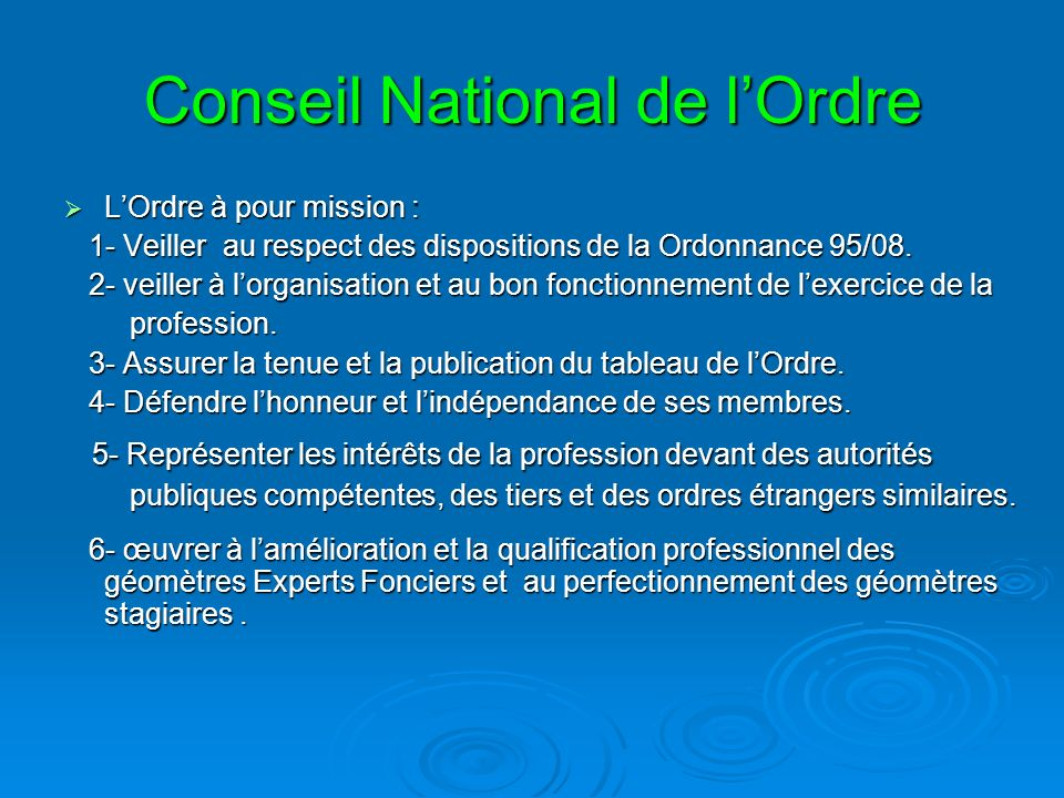 Conseil National de lOrdre LOrdre à pour mission : LOrdre à pour mission : 1- Veiller au respect des dispositions de la Ordonnance 95/08. 1- Veiller a