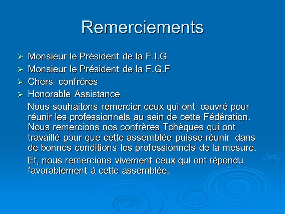 Remerciements Monsieur le Président de la F.I.G Monsieur le Président de la F.I.G Monsieur le Président de la F.G.F Monsieur le Président de la F.G.F