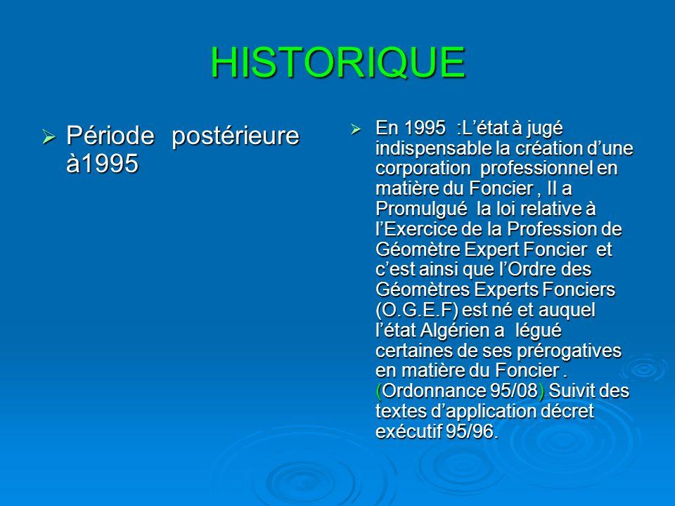 HISTORIQUE Période postérieure à1995 Période postérieure à1995 En 1995 :Létat à jugé indispensable la création dune corporation professionnel en matiè