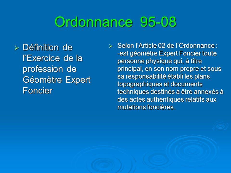 Ordonnance 95-08 Définition de lExercice de la profession de Géomètre Expert Foncier Définition de lExercice de la profession de Géomètre Expert Fonci