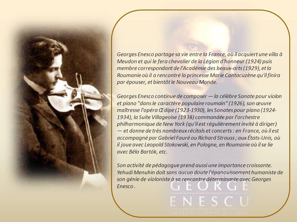 ( 1881 – 1955 ) Georges Enesco (en roumain : George Enescu), né le 19 août 1881 à Liveni (Moldavie roumaine) et mort le 4 mai 1955 à Paris, est le plu