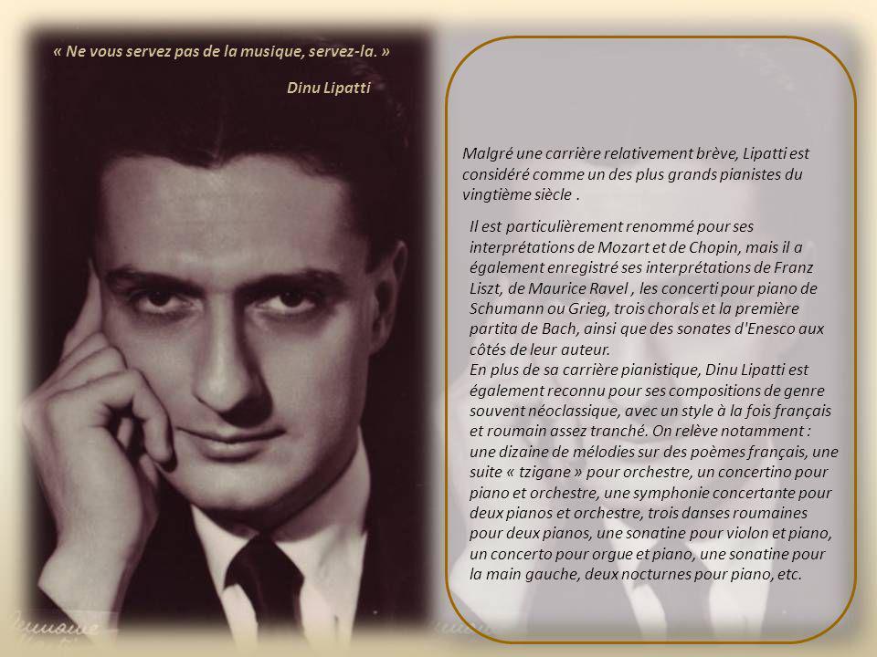 Dinu Lipatti (19 mars 1917, Bucarest - 2 décembre 1950, Genève) était un pianiste roumain dont la carrière a été tragiquement terminée par sa mort pré