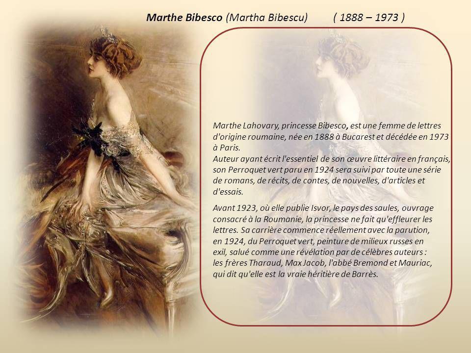 Marthe Bibesco (Martha Bibescu) Marthe Lahovary, princesse Bibesco, est une femme de lettres d origine roumaine, née en 1888 à Bucarest et décédée en 1973 à Paris.