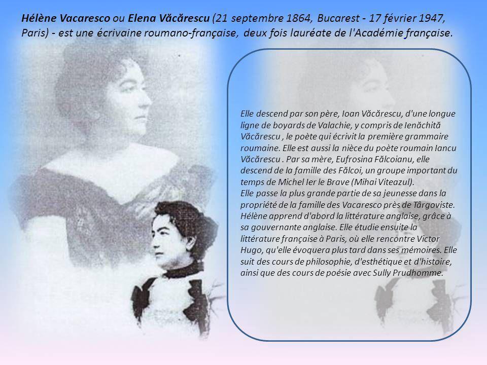 Hélène Vacaresco ou Elena Văcărescu (21 septembre 1864, Bucarest - 17 février 1947, Paris) - est une écrivaine roumano-française, deux fois lauréate de l Académie française.