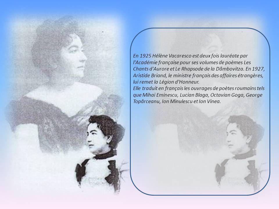 En 1925 Hélène Vacaresco est deux fois lauréate par l Académie française pour ses volumes de poèmes Les Chants d Aurore et Le Rhapsode de la Dâmbovitza.